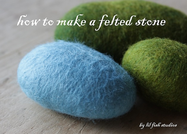 how-to: make felted rocks and stones